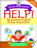 Janice VanCleave s Help  My Science Project Is Due Tomorrow  Easy Experiments You Can Do Overnight