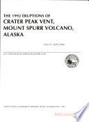 The 1992 Eruptions of Crater Peak Vent  Mount Spurr Volcano  Alaska Book