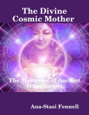 The Divine Cosmic Mother   The Mysteries of Ancient Manuscripts