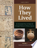 How They Lived  An Annotated Tour of Daily Life through History in Primary Sources  2 volumes