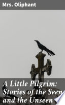 A Little Pilgrim  Stories of the Seen and the Unseen