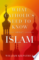 What Catholics Need to Know About Islam