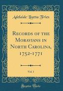 Records of the Moravians in North Carolina  1752 1771  Vol  1  Classic Reprint