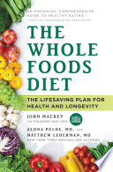 """The Whole Foods Diet: The Lifesaving Plan for Health and Longevity"" by John Mackey, Alona Pulde, Matthew Lederman"