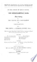 In the Court of King's Bench. The Northampton case. The King V. the Mayor and Corporation of Northampton, and the King V. George Cooke, Gent. Minutes of the proceedings ... in the Court of King's Bench, on the 9th and 10th days of June, 1828 ... taken down in short hand by J. A. Dowling