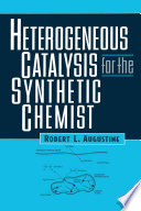 Heterogeneous Catalysis for the Synthetic Chemist Book