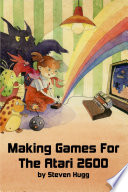 """Making Games for the Atari 2600"" by Steven Hugg"