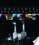 Twentieth Century Industrial Archaeology