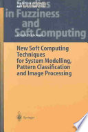 New Soft Computing Techniques For System Modeling  Pattern Classification And Image Processing