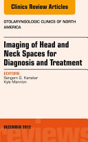 Imaging of Head and Neck Spaces for Diagnosis and Treatment  An Issue of Otolaryngologic Clinics  E Book