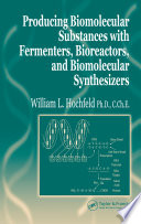 Producing Biomolecular Substances With Fermenters Bioreactors And Biomolecular Synthesizers Book PDF