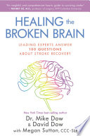 """Healing the Broken Brain: Leading Experts Answer 100 Questions About Stroke Recovery"" by Mike Dow, Dr., David Dow, Megan Sutton, CCC-SLP"