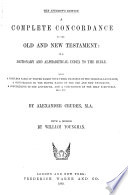 A Complete Concordance to the Old and New Testament  Or  A Dictionary and Alphabetical Index to the Bible Book