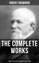 Pdf The Complete Works of Robert Browning: Poems, Plays, Letters & Biographies in One Edition Telecharger