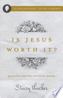 Is Jesus Worth It