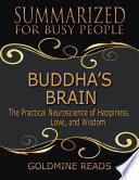 Buddha   s Brain   Summarized for Busy People The Practical Neuroscience of Happiness  Love  and Wisdom