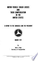 Motor Vehicle Crash Losses and Their Compensation Inthe United States  a Report to the Congress and the President Book