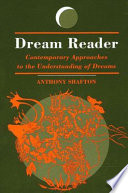 """""""Dream Reader: Contemporary Approaches to the Understanding of Dreams"""" by Anthony Shafton"""
