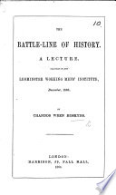 The Battle Line of History  A Lecture  Delivered to the Leominster Working Men s Institute  December  1863