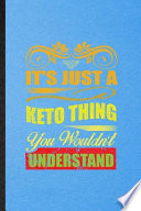 It's Just a Keto Thing You Wouldn't Understand