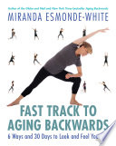 """""""Fast Track to Aging Backwards: 6 Ways and 30 Days to Look and Feel Younger"""" by Miranda Esmonde-White"""