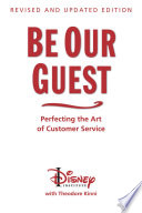 """""""Be Our Guest: Revised and Updated Edition: Perfecting the Art of Customer Service"""" by The Disney Institute, Theodore Kinni"""