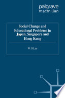 Social Change and Educational Problems in Japan  Singapore and Hong Kong