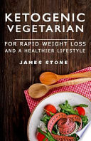 Ketogenic Vegetarian for Rapid Weight Loss and a Healthier Lifestyle
