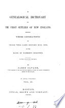 A Genealogical Dictionary Of The First Settlers Of New England Showing Three Generations Of Those Who Came Before May 1692