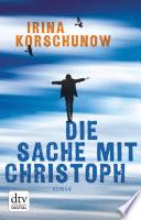 Die Sache mit Christoph  : Roman
