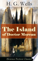 Read Online The Island of Doctor Moreau (Science Fiction Classic) For Free