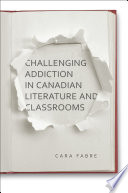 Challenging Addiction in Canadian Literature and Classrooms
