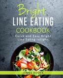 Bright Line Eating  Bright Line Eating Cookbook