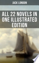 JACK LONDON  All 22 Novels in One Illustrated Edition