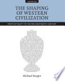The Shaping of Western Civilization  Volume I
