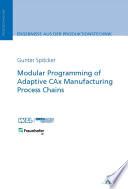 Modular Programming of Adaptive CAx Manufacturing Process Chains  E Book