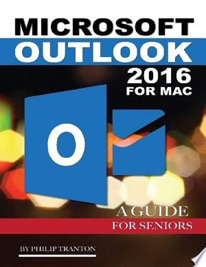 Download Microsoft Outlook 2016 for Mac: A Guide for Seniors Free Books - Dlebooks.net