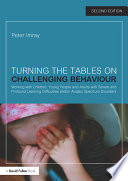 Turning the Tables on Challenging Behaviour  : Working with Children, Young People and Adults with Severe and Profound Learning Difficulties and/or Autistic Spectrum Disorders
