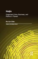 Heijin  Organized Crime  Business  and Politics in Taiwan