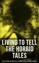 LIVING TO TELL THE HORRID TALES  True Life Stories of Fomer Slaves  Testimonies  Novels   Historical Documents