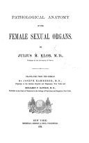 Pathological anatomy of the female sexual organs     Translated from the German by J  Kammerer      and     B  F  Dawson  etc
