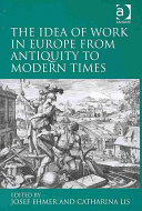 The Idea of Work in Europe from Antiquity to Modern Times
