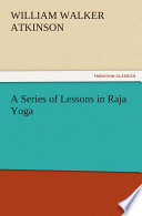 Free Download A Series of Lessons in Raja Yoga Book