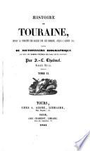 Histoire de Touraine, depuis la conquête des Gaules par les Romains, jusqu'a l'année 1790; suivie du dictionnaire biographique de tous les hommes célèbres nés dans cette province