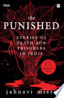The Punished  Stories of Death Row Prisoners in India