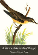 A History of the Birds of Europe, Not Observed in the British Isles