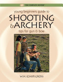 Young Beginner s Guide to Shooting and Archery