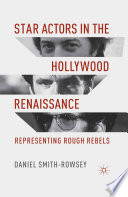 Star Actors in the Hollywood Renaissance  : Representing Rough Rebels
