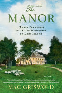 The Manor: Three Centuries at a Slave Plantation on Long Island Book
