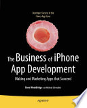 """The Business of iPhone App Development: Making and Marketing Apps that Succeed"" by Dave Wooldridge, Michael Schneider"
